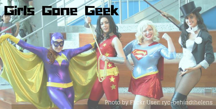 [LIFESTYLE] Girls Gone Geek